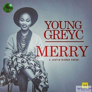 Young GreyC - Merry (Justin Bieber Cover)
